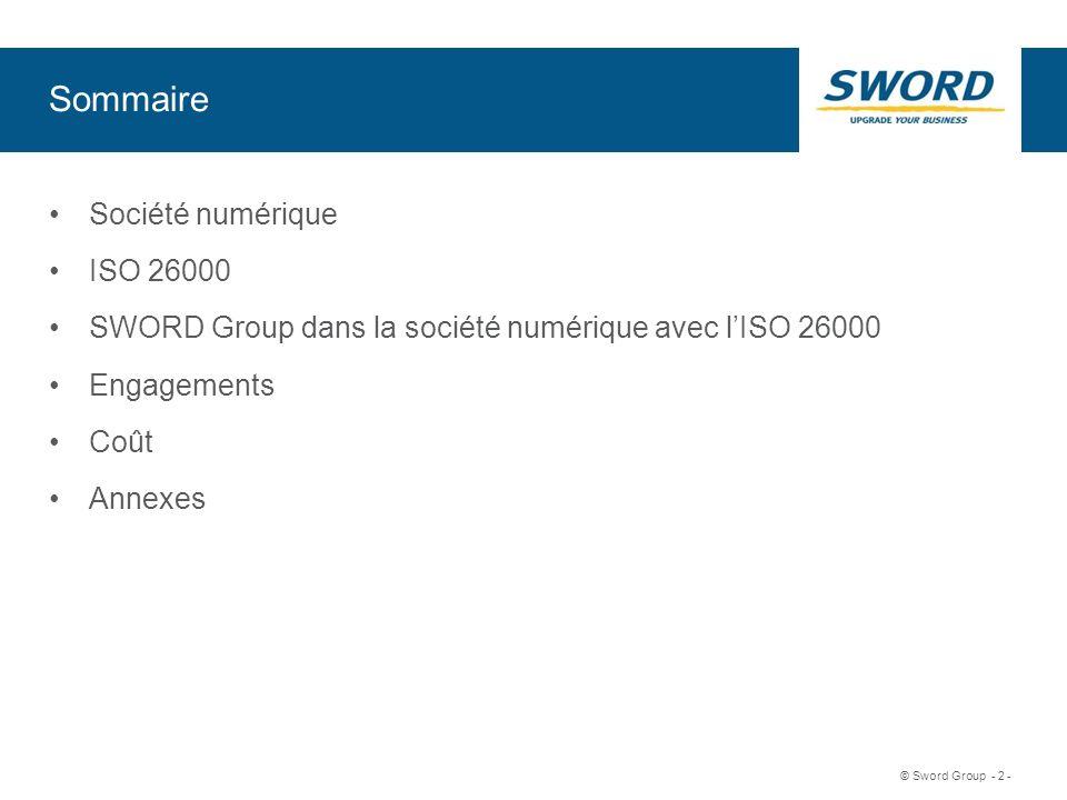 Sword © Sword Group - 2 - Sommaire Société numérique ISO 26000 SWORD Group dans la société numérique avec lISO 26000 Engagements Coût Annexes