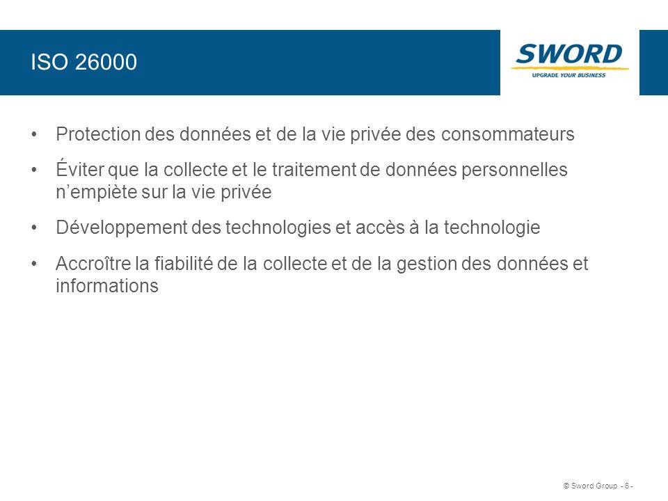 Sword © Sword Group - 6 - ISO 26000 Protection des données et de la vie privée des consommateurs Éviter que la collecte et le traitement de données pe