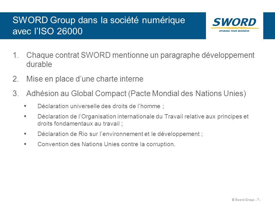 Sword © Sword Group - 7 - SWORD Group dans la société numérique avec lISO 26000 1.Chaque contrat SWORD mentionne un paragraphe développement durable 2
