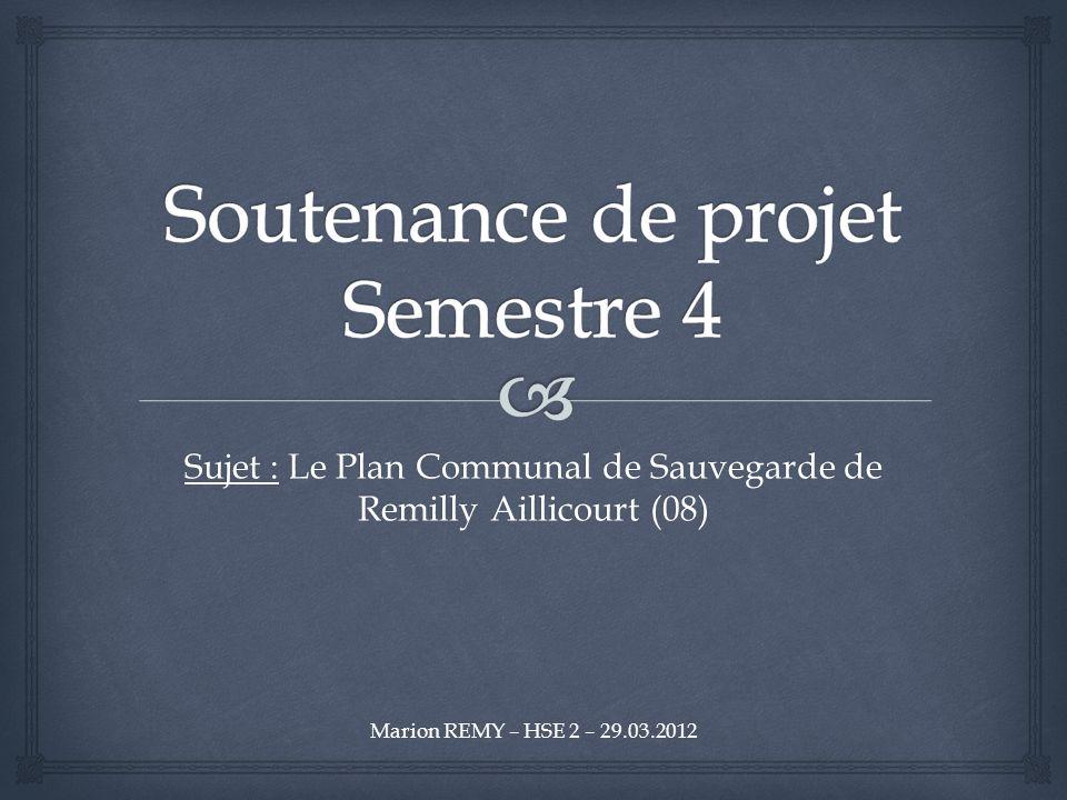 Sujet : Le Plan Communal de Sauvegarde de Remilly Aillicourt (08) Marion REMY – HSE 2 – 29.03.2012