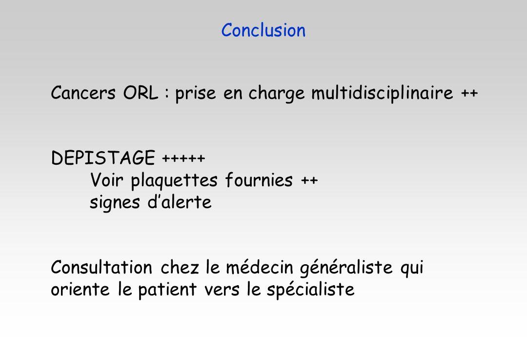 Cancers ORL : prise en charge multidisciplinaire ++ DEPISTAGE +++++ Voir plaquettes fournies ++ signes dalerte Consultation chez le médecin généralist