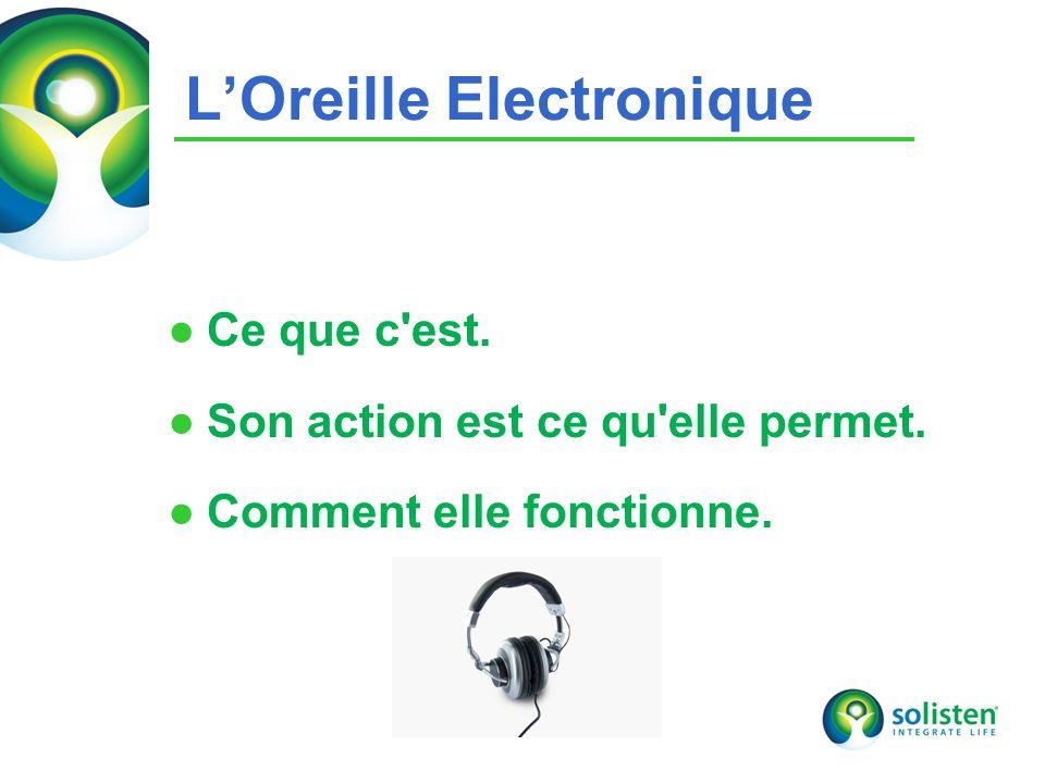 © Solisten LLC., 2009 9 LOreille Electronique Ce que c'est. Son action est ce qu'elle permet. Comment elle fonctionne.