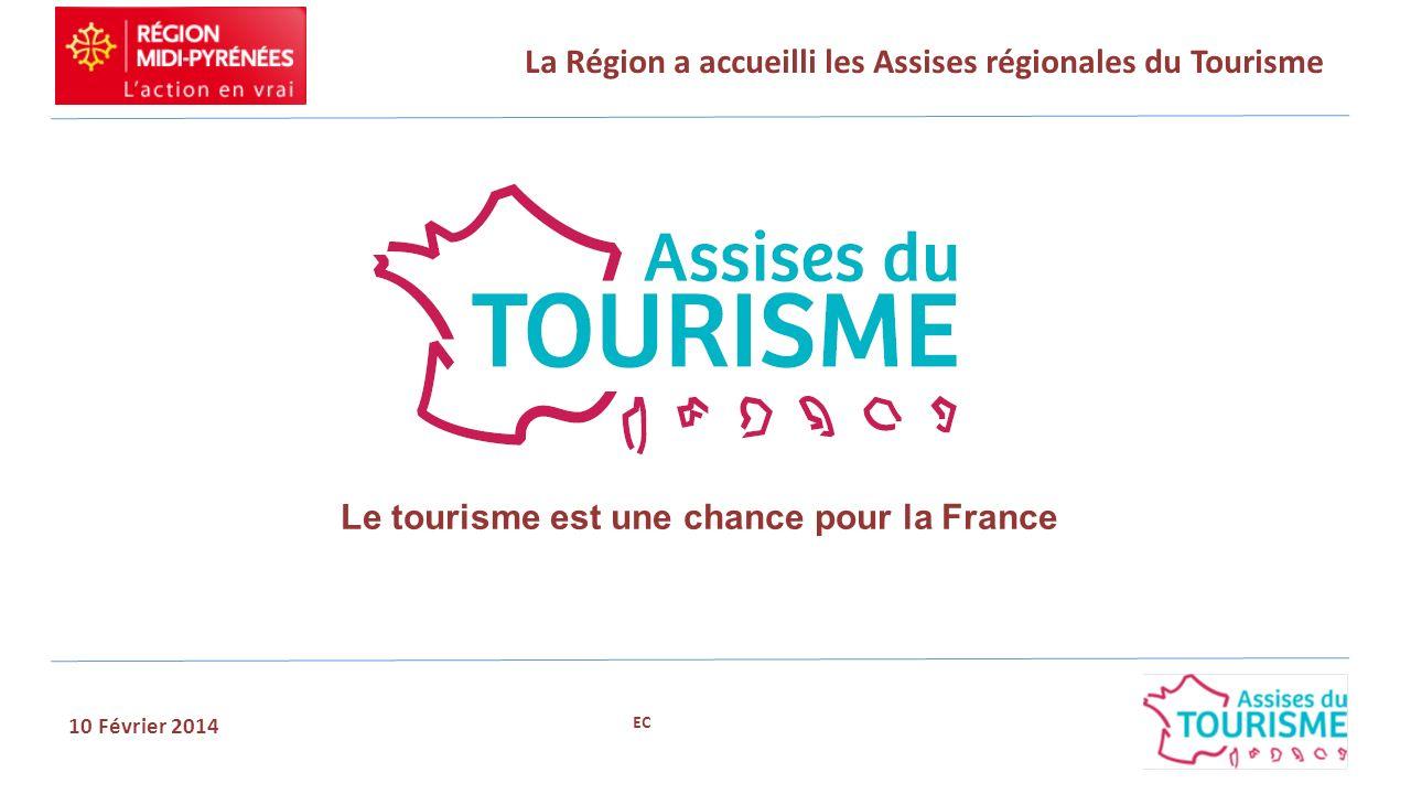 Le tourisme est une chance pour la France La Région a accueilli les Assises régionales du Tourisme 10 Février 2014 EC