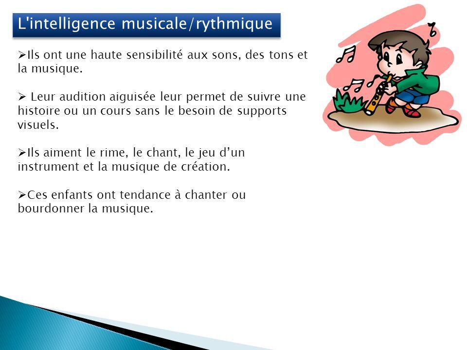 L intelligence musicale/rythmique Ils ont une haute sensibilité aux sons, des tons et la musique.
