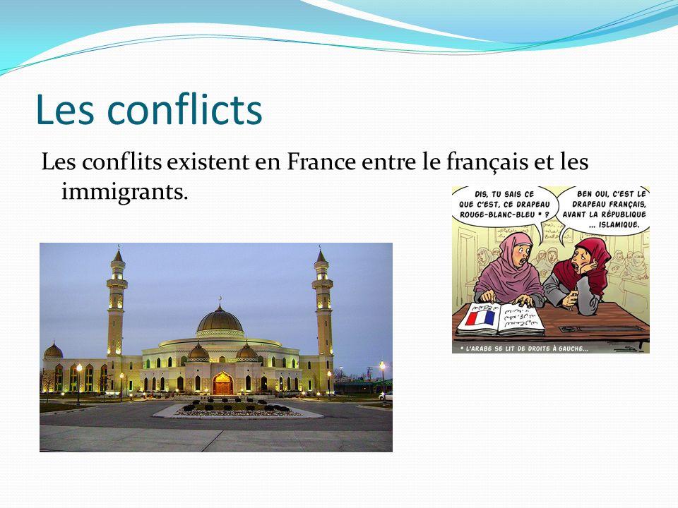 Les conflicts Les conflits existent en France entre le français et les immigrants.