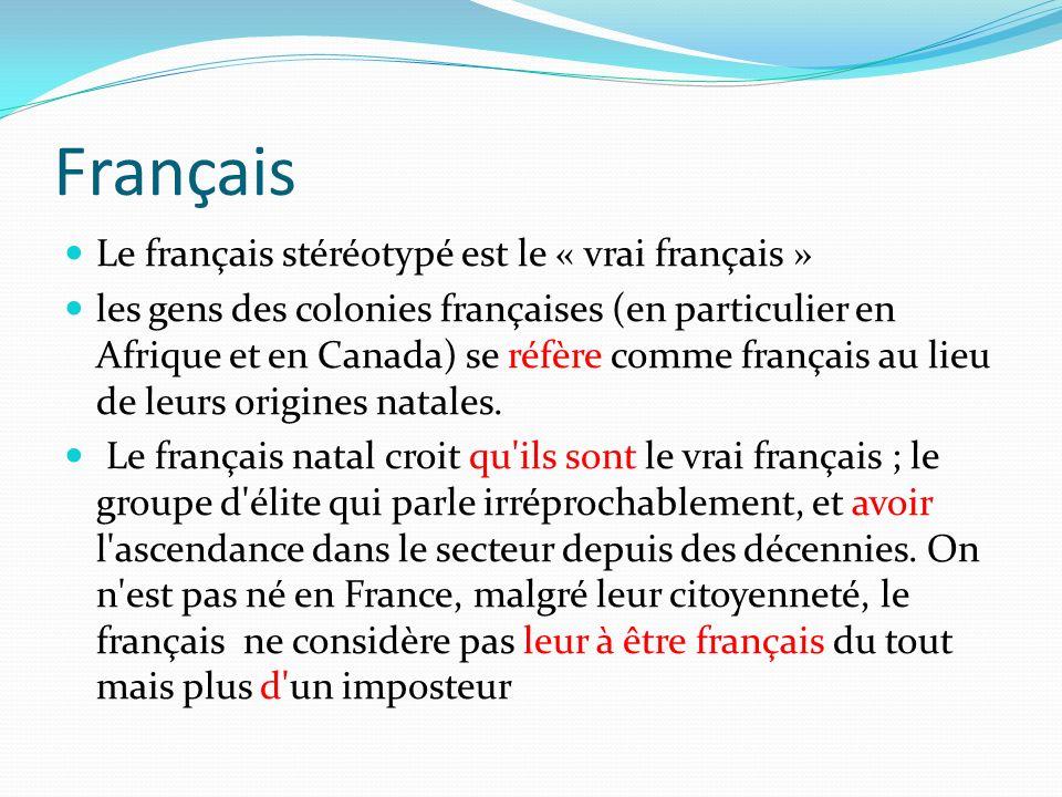 Français Le français stéréotypé est le « vrai français » les gens des colonies françaises (en particulier en Afrique et en Canada) se réfère comme fra