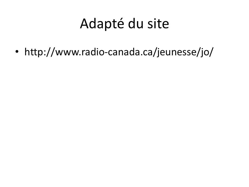 Adapté du site http://www.radio-canada.ca/jeunesse/jo/