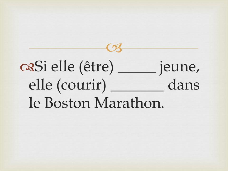Si elle (être) _____ jeune, elle (courir) _______ dans le Boston Marathon.