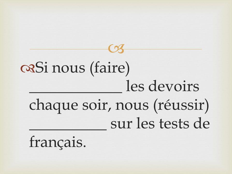 Si nous (faire) ____________ les devoirs chaque soir, nous (réussir) __________ sur les tests de français.