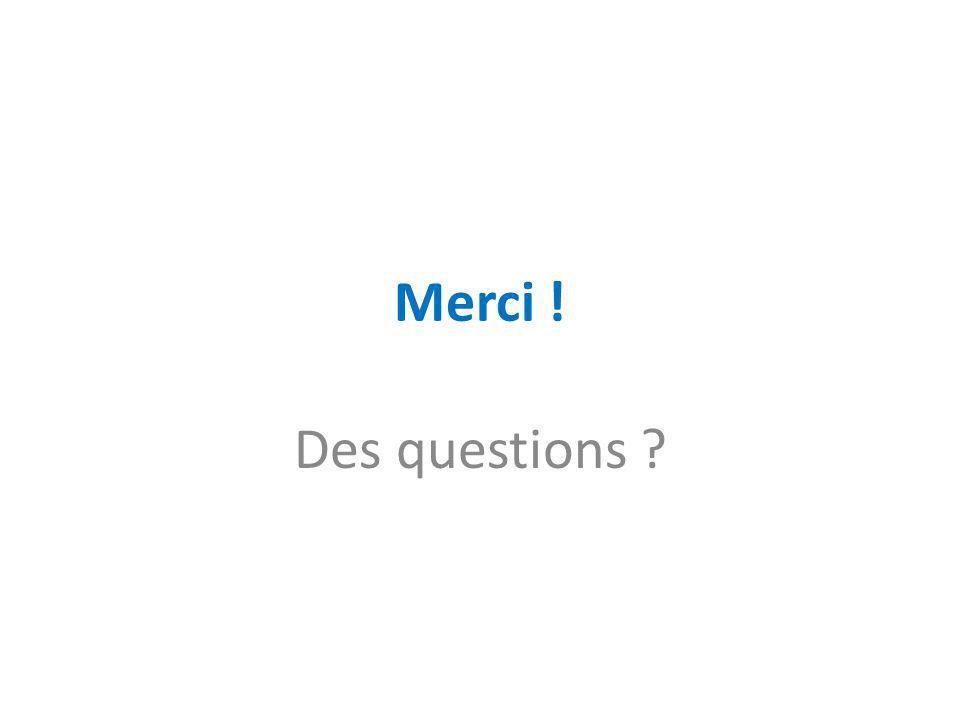 Merci ! Des questions ?