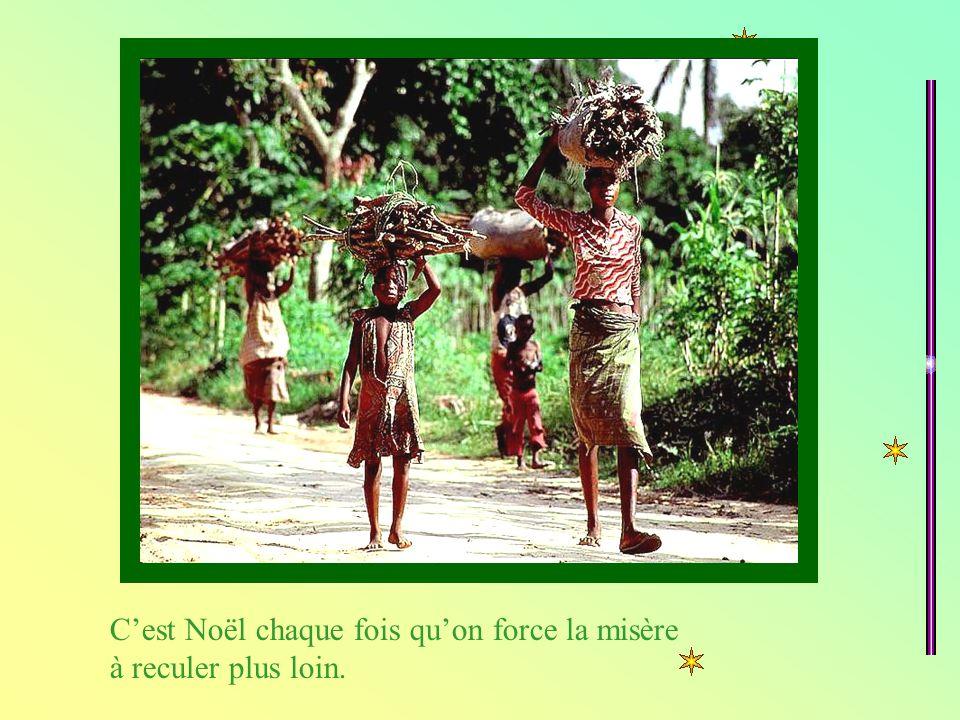 Cest Noël chaque fois quon force la misère à reculer plus loin.