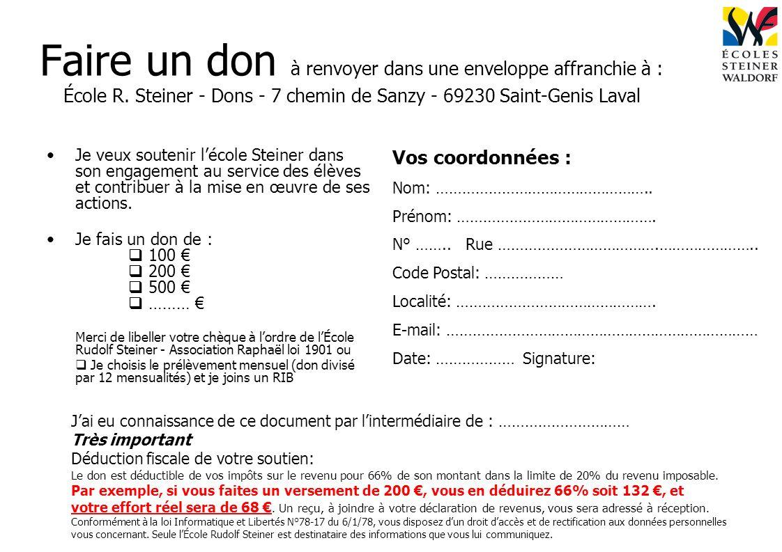 Faire un don à renvoyer dans une enveloppe affranchie à : École R. Steiner - Dons - 7 chemin de Sanzy - 69230 Saint-Genis Laval Je veux soutenir lécol
