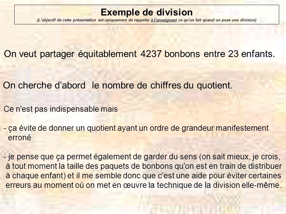 Exemple de division (Lobjectif de cette présentation est uniquement de rappeler à lenseignant ce quon fait quand on pose une division) On veut partager équitablement 4237 bonbons entre 23 enfants.