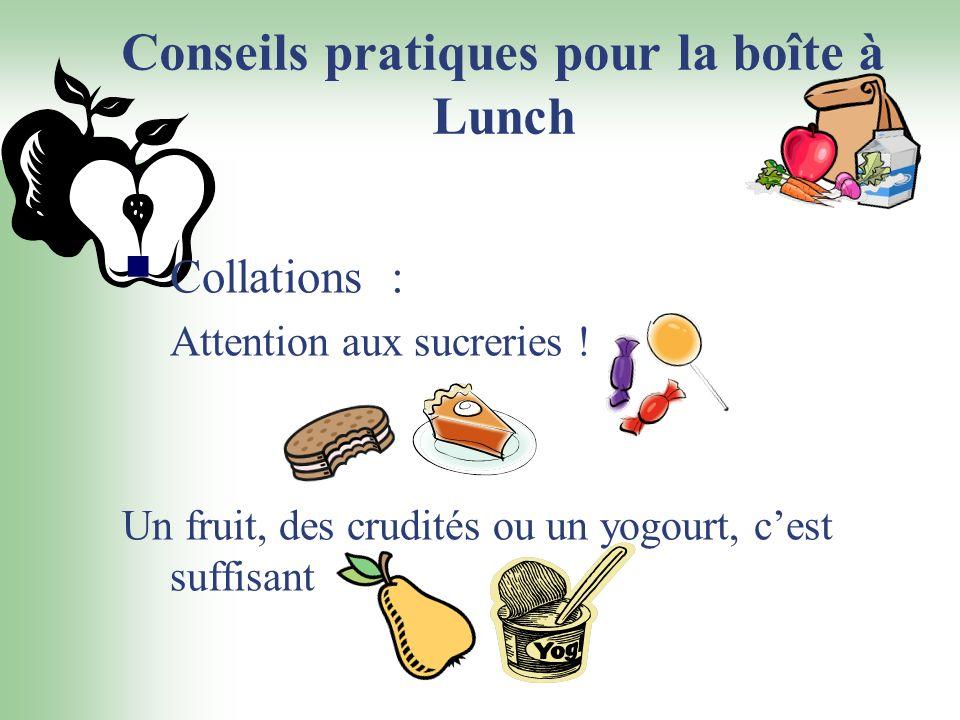 Conseils pratiques pour la boîte à Lunch Collations : Attention aux sucreries ! Un fruit, des crudités ou un yogourt, cest suffisant
