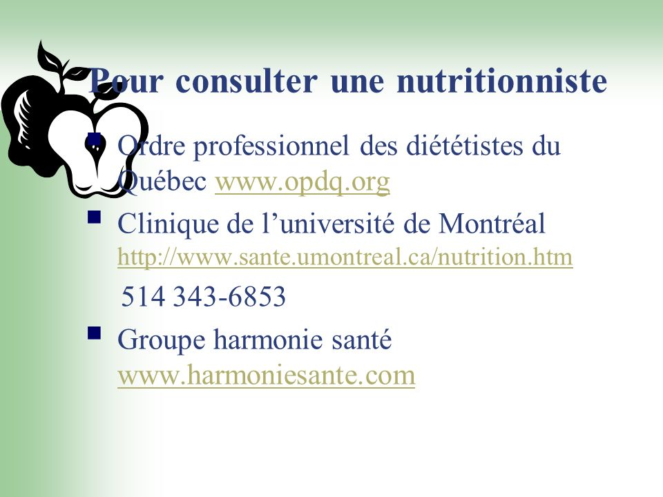 Pour consulter une nutritionniste Ordre professionnel des diététistes du Québec www.opdq.orgwww.opdq.org Clinique de luniversité de Montréal http://ww