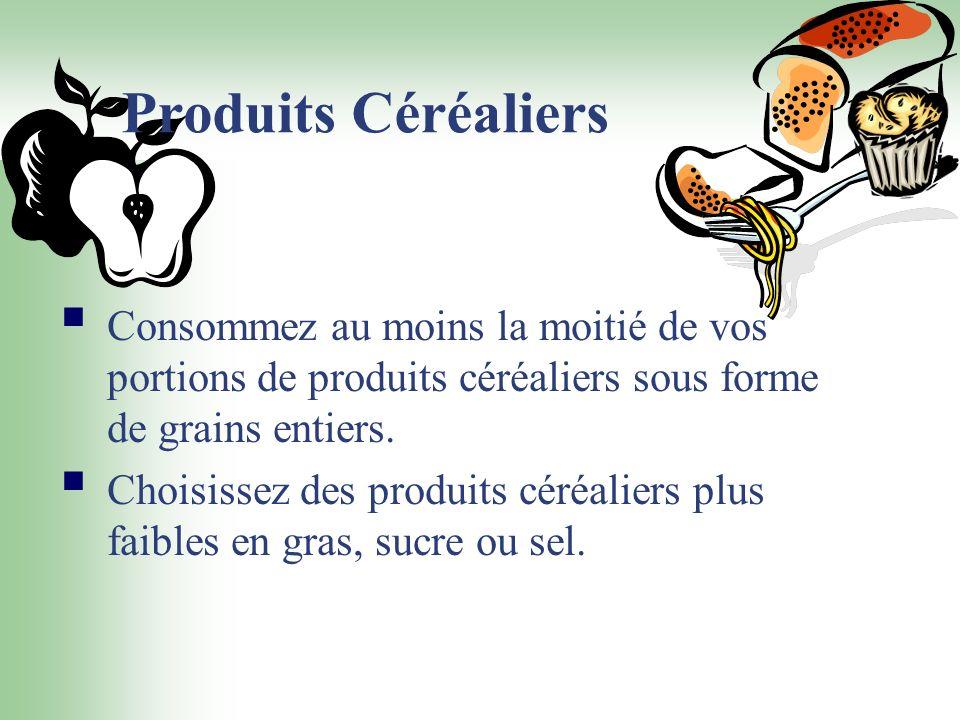 Produits Céréaliers Consommez au moins la moitié de vos portions de produits céréaliers sous forme de grains entiers. Choisissez des produits céréalie