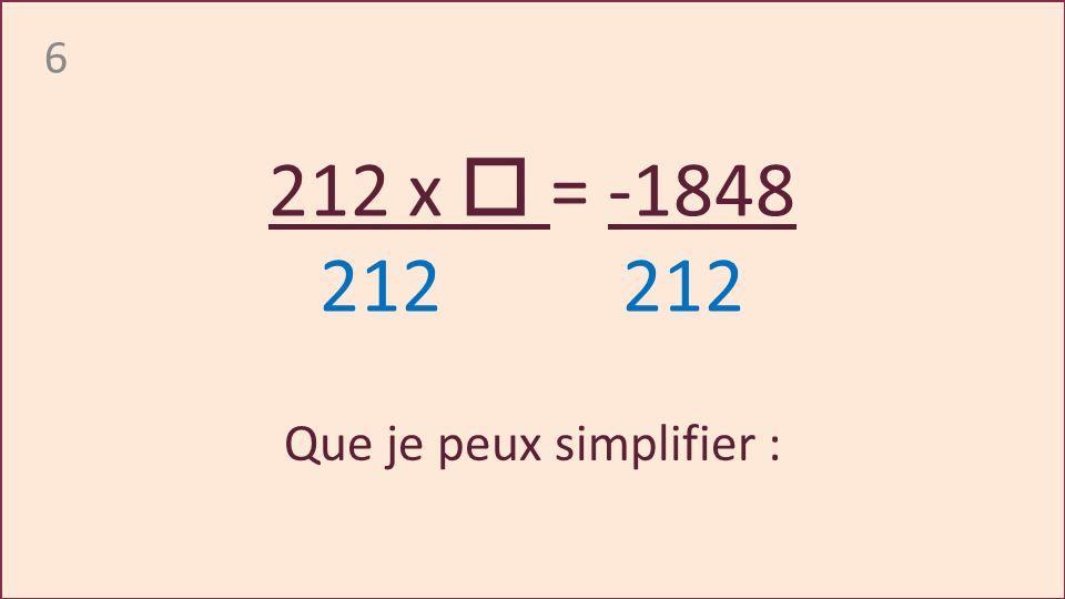 6 212 x = -1848 212 212 Que je peux simplifier :