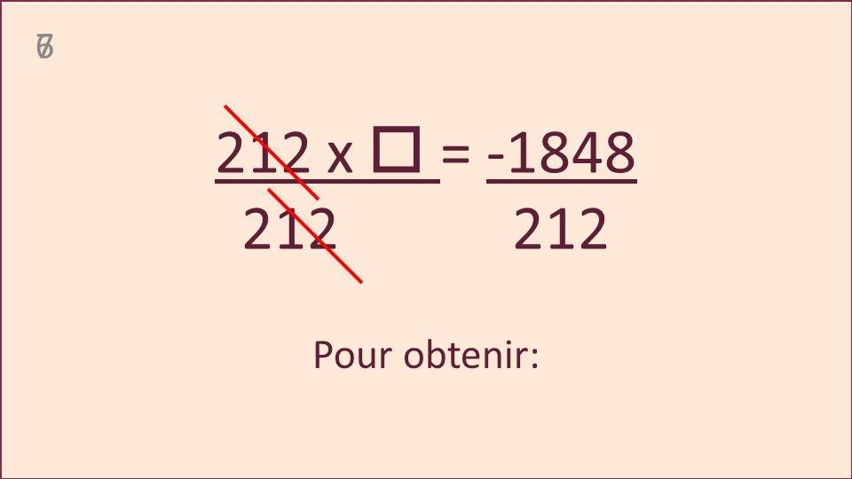 76 212 x = -1848 212 212 Pour obtenir:
