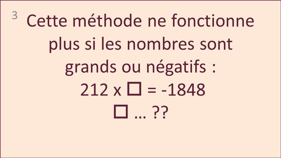 3 Cette méthode ne fonctionne plus si les nombres sont grands ou négatifs : 212 x = -1848 … ??