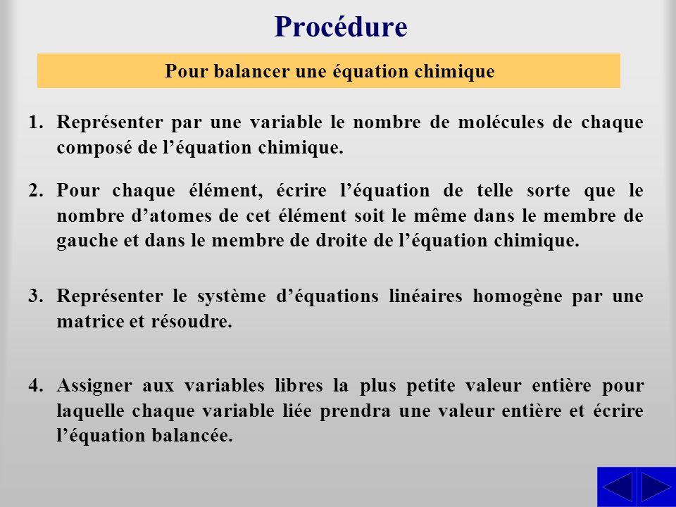 Pour balancer une équation chimique Procédure 1.Représenter par une variable le nombre de molécules de chaque composé de léquation chimique. 2.Pour ch
