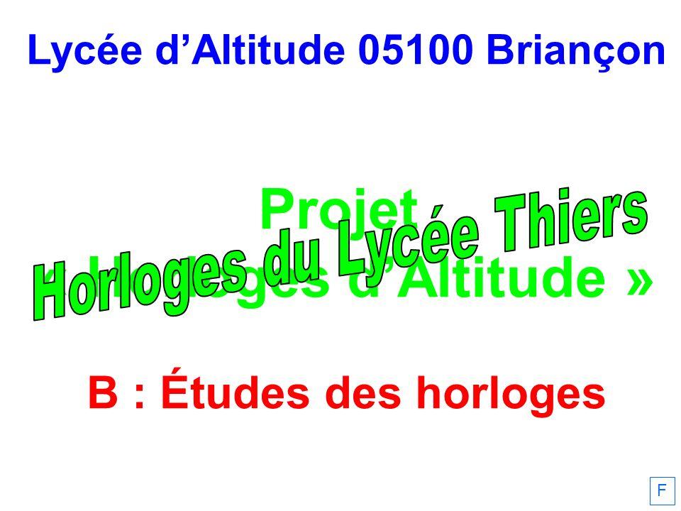 Lycée dAltitude 05100 Briançon Projet « Horloges dAltitude » B : Études des horloges F
