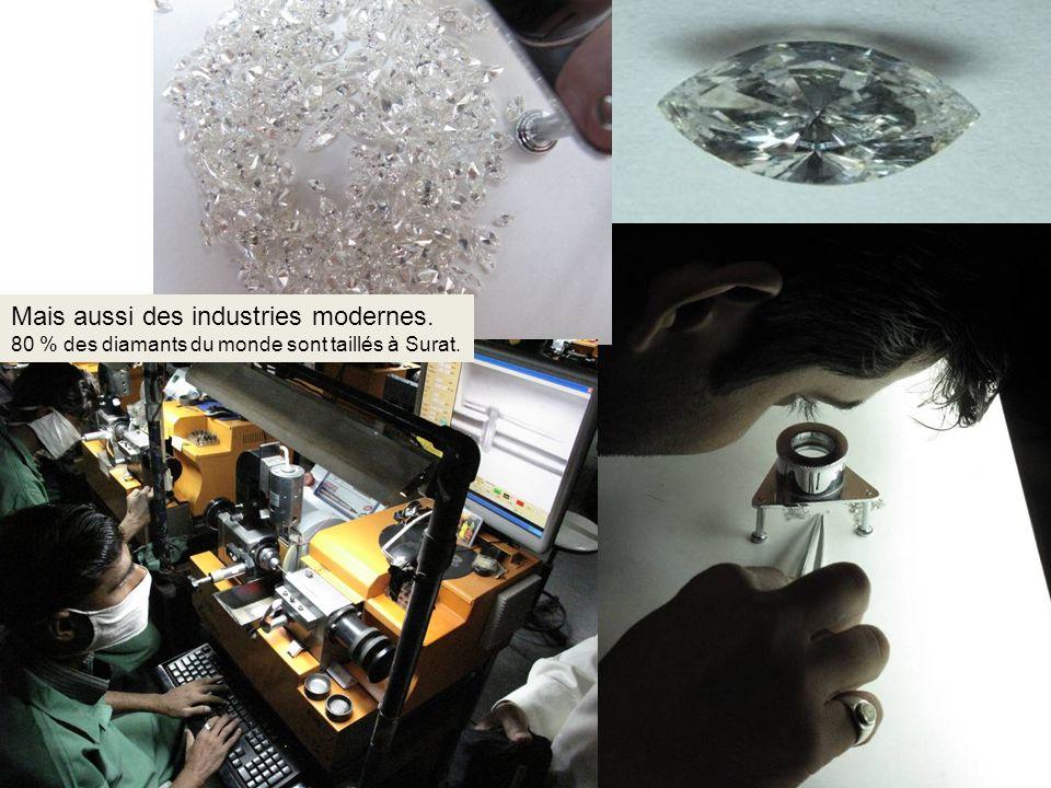 Mais aussi des industries modernes. 80 % des diamants du monde sont taillés à Surat.