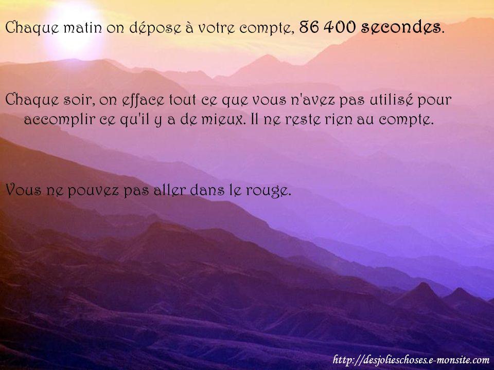 Chaque matin on dépose à votre compte, 86 400 secondes.