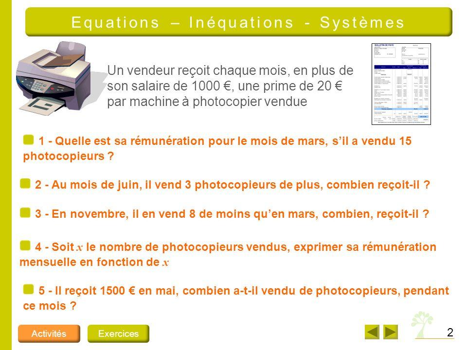 2 ActivitésExercices Equations – Inéquations - Systèmes 2 - Au mois de juin, il vend 3 photocopieurs de plus, combien reçoit-il .