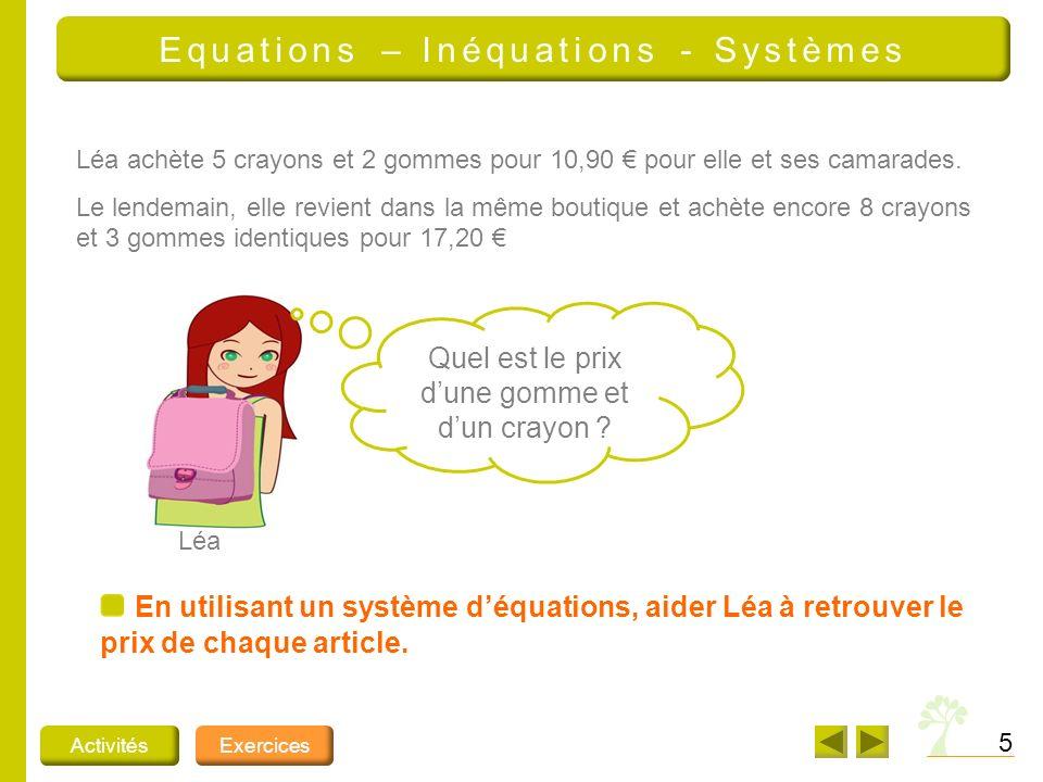 5 ActivitésExercices Equations – Inéquations - Systèmes En utilisant un système déquations, aider Léa à retrouver le prix de chaque article.