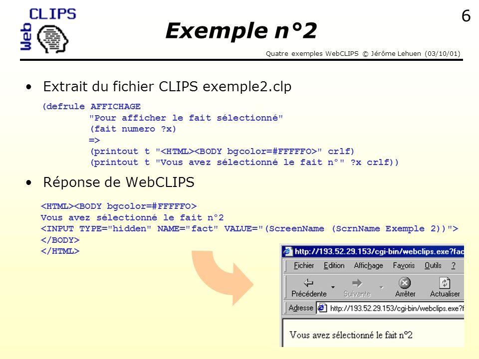 Quatre exemples WebCLIPS © Jérôme Lehuen (03/10/01) 7 Exemple 3 : sélection dune base de faits initiaux Exemple WebCLIPS Base de faits initiaux n°1 Base de faits initiaux n°2 Exemple n°3