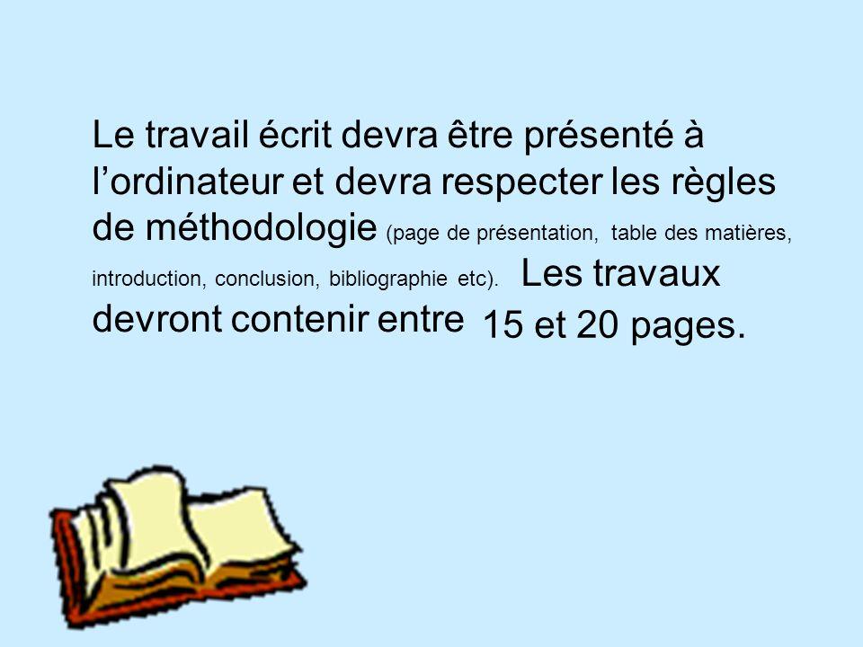 Le travail écrit devra être présenté à lordinateur et devra respecter les règles de méthodologie (page de présentation, table des matières, introduction, conclusion, bibliographie etc).