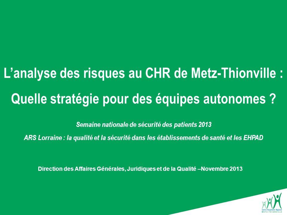 Lanalyse des risques au CHR de Metz-Thionville : Quelle stratégie pour des équipes autonomes ? Direction des Affaires Générales, Juridiques et de la Q
