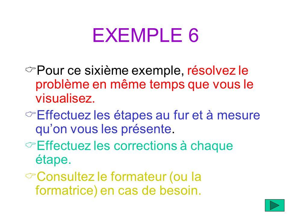 EXEMPLE 6 Pour ce sixième exemple, résolvez le problème en même temps que vous le visualisez.
