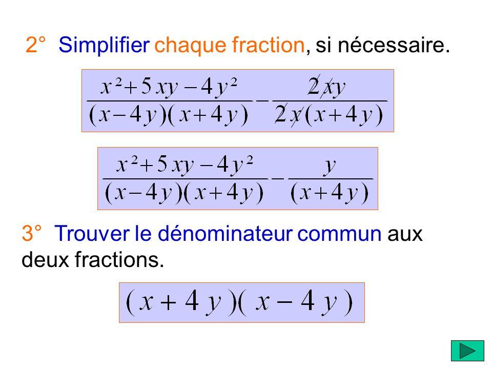 2° Simplifier chaque fraction, si nécessaire. 3° Trouver le dénominateur commun aux deux fractions.