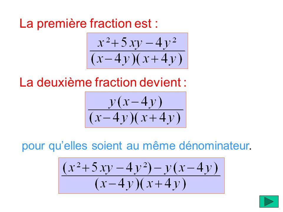pour quelles soient au même dénominateur. La première fraction est : La deuxième fraction devient :