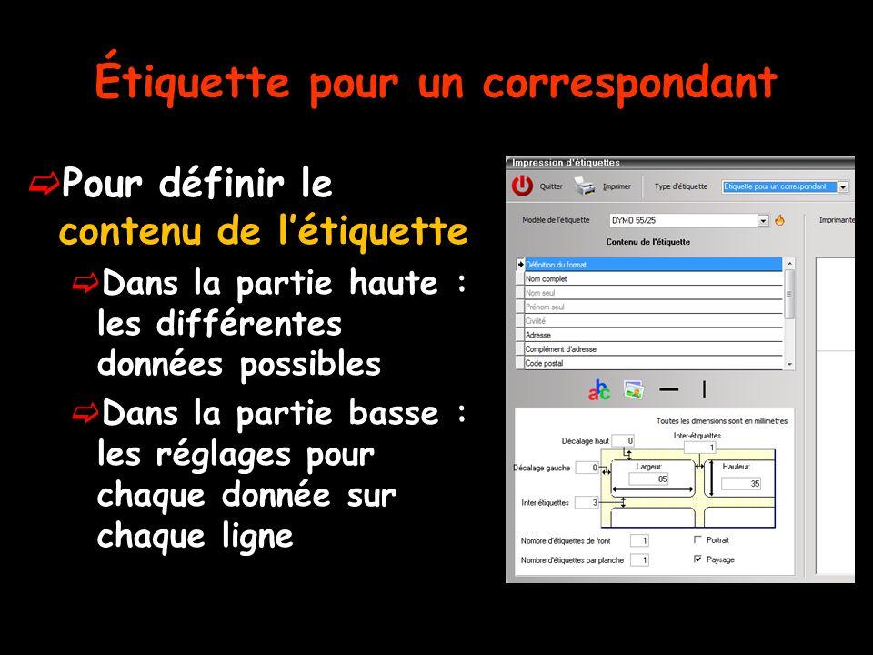 Étiquette pour un correspondant Pour définir le contenu de létiquette Dans la partie haute : les différentes données possibles Dans la partie basse : les réglages pour chaque donnée sur chaque ligne