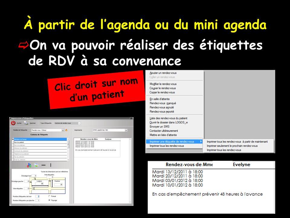À partir de lagenda ou du mini agenda On va pouvoir réaliser des étiquettes de RDV à sa convenance Clic droit sur nom dun patient