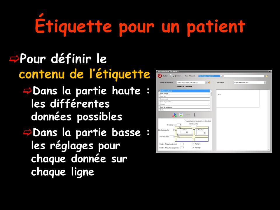 Étiquette pour un patient Pour définir le contenu de létiquette Dans la partie haute : les différentes données possibles Dans la partie basse : les réglages pour chaque donnée sur chaque ligne