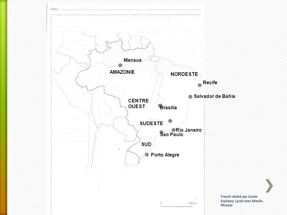 SUD SUDESTE Sao Paulo Porto Alegre Rio Janeiro CENTRE OUEST Brasilia AMAZONIE Manaus NORDESTE Recife Salvador de Bahia Travail réalisé par Carole Espi