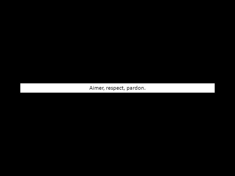 Aimer, respect, pardon.