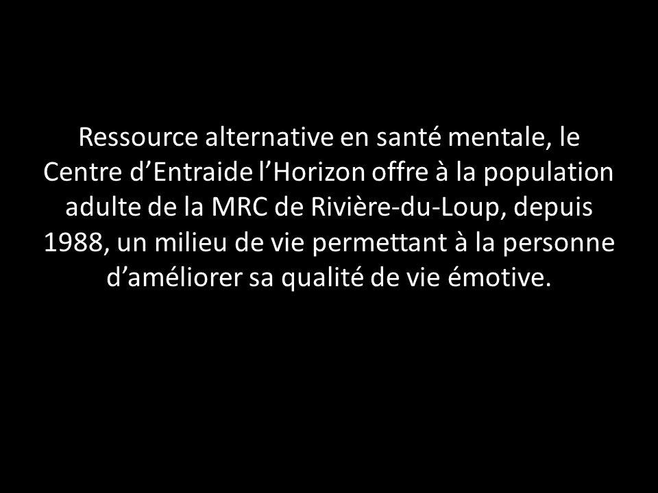 Ressource alternative en santé mentale, le Centre dEntraide lHorizon offre à la population adulte de la MRC de Rivière-du-Loup, depuis 1988, un milieu