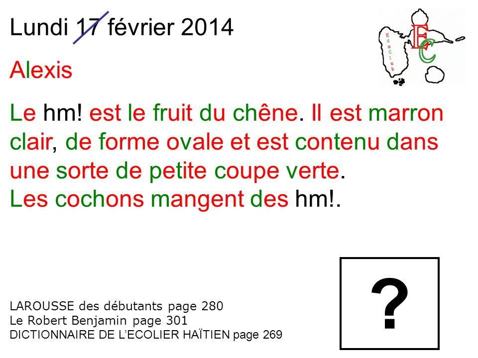Lundi 17 février 2014 Alexis Le hm! est le fruit du chêne. Il est marron clair, de forme ovale et est contenu dans une sorte de petite coupe verte. Le