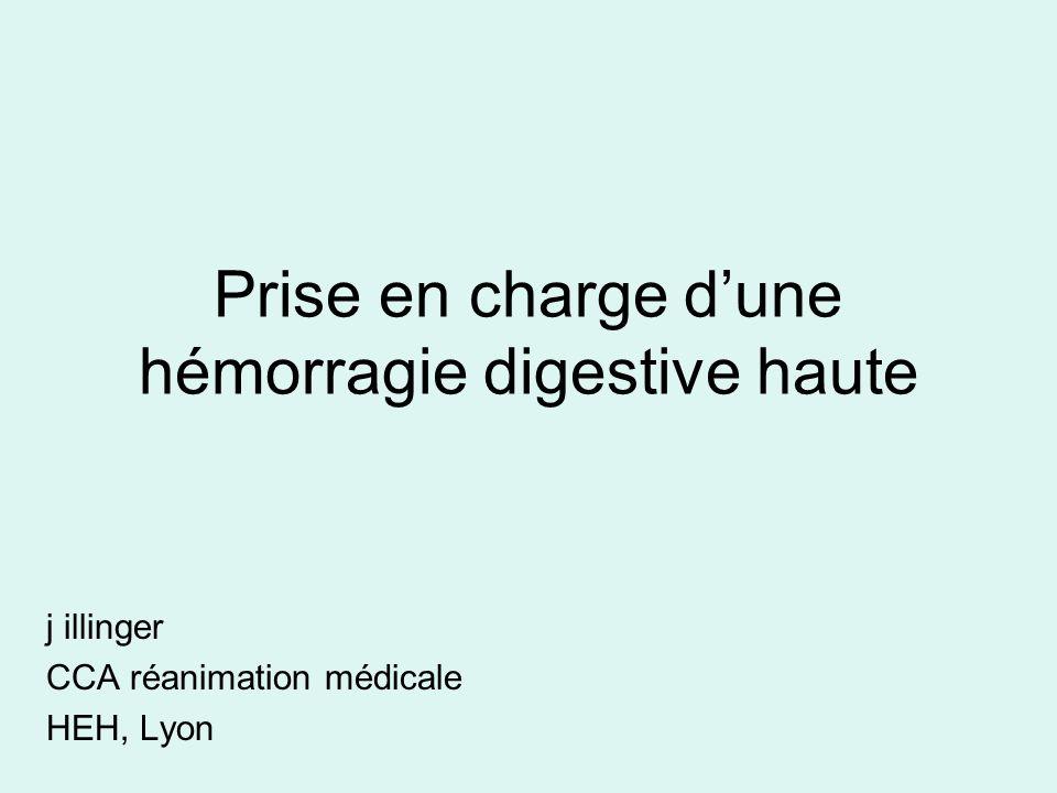 Prise en charge dune hémorragie digestive haute j illinger CCA réanimation médicale HEH, Lyon