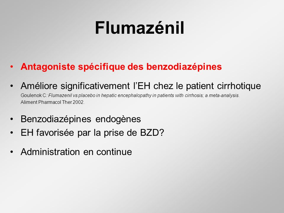 Flumazénil Antagoniste spécifique des benzodiazépines Améliore significativement lEH chez le patient cirrhotique Goulenok C: Flumazenil vs placebo in