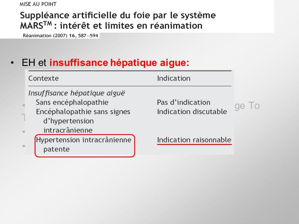 EH et insuffisance hépatique aigue: - amélioration des troubles neurologiques - diminution de la PIC période dattente dun greffon hépatique: Bridge To