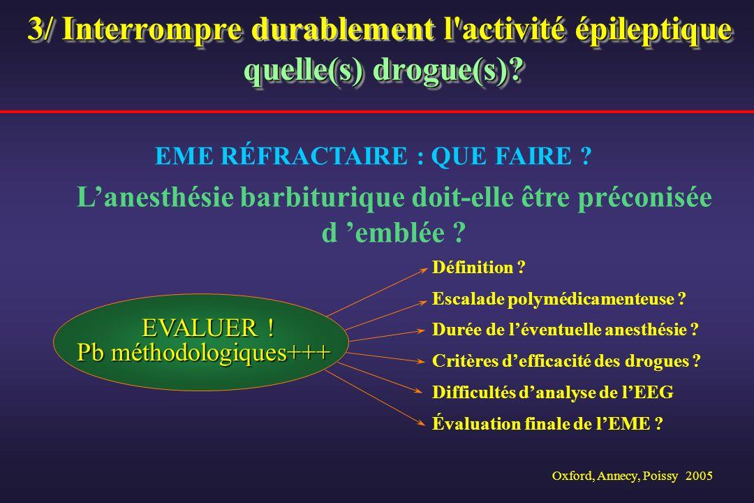 Oxford, Annecy, Poissy 2005 3/ Interrompre l'activité épileptique quelle(s) drogue(s)? 3/ Interrompre durablement l'activité épileptique quelle(s) dro