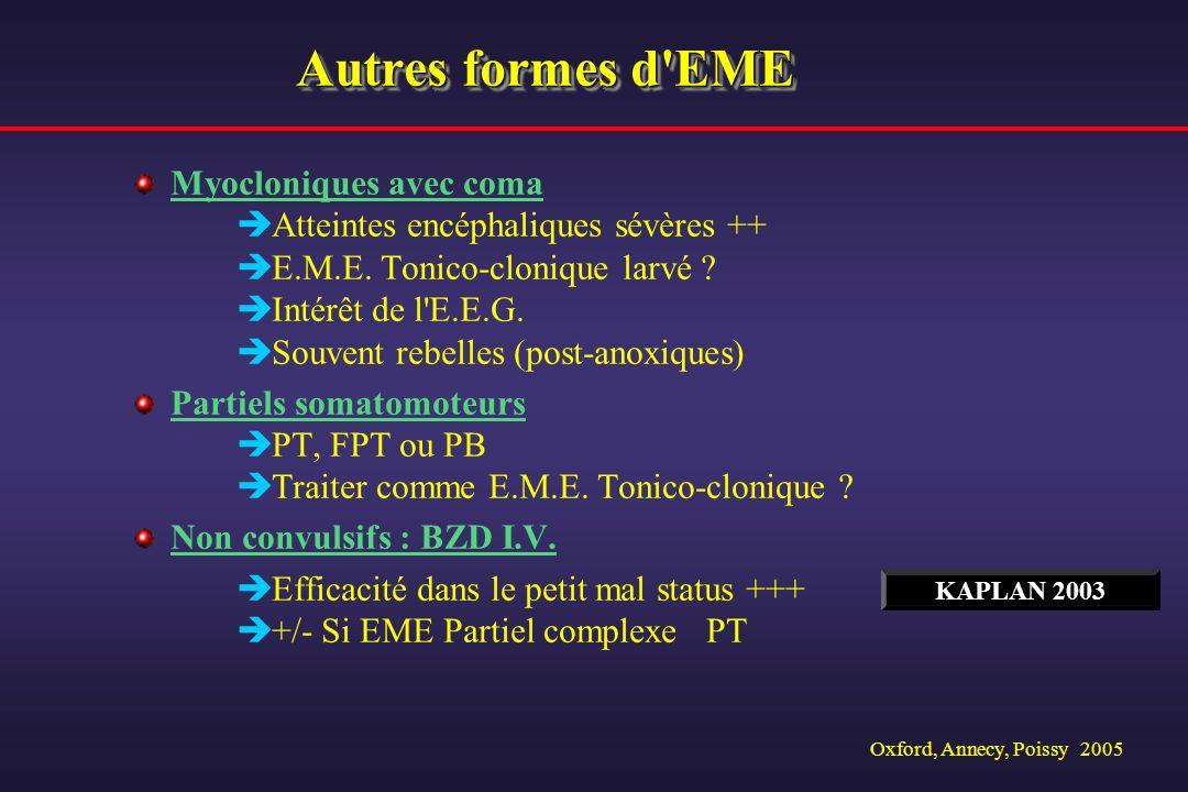 Oxford, Annecy, Poissy 2005 Autres formes d'EME Myocloniques avec coma Atteintes encéphaliques sévères ++ E.M.E. Tonico-clonique larvé ? Intérêt de l'