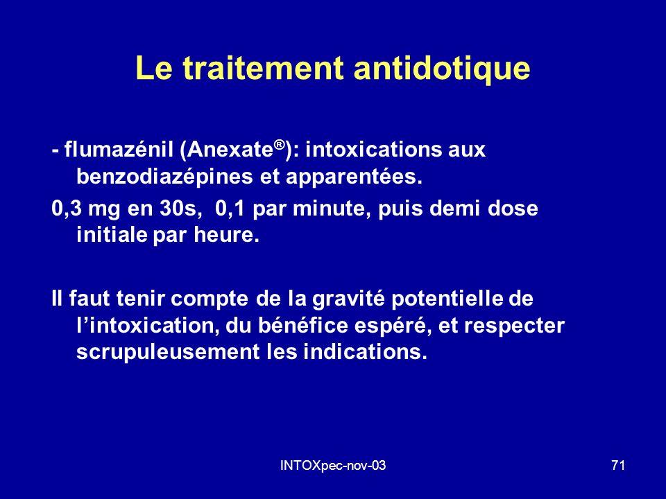 INTOXpec-nov-0371 Le traitement antidotique - flumazénil (Anexate ® ): intoxications aux benzodiazépines et apparentées. 0,3 mg en 30s, 0,1 par minute