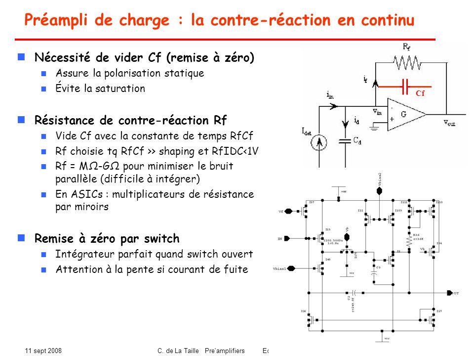 11 sept 2008C. de La Taille Pre'amplifiers Ecole in2p3 Lalonde08 11 Préampli de charge : la contre-réaction en continu Nécessité de vider Cf (remise à