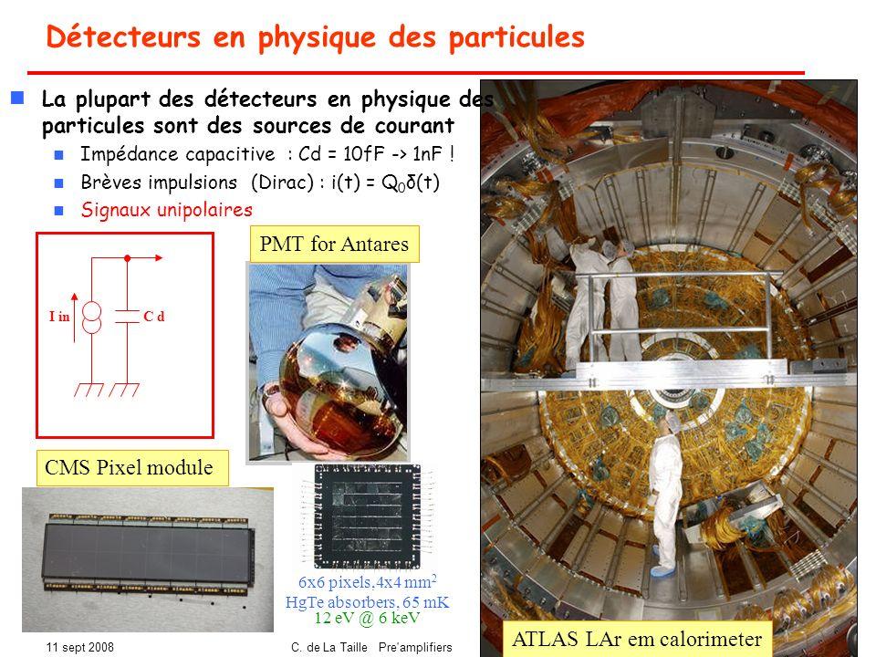 11 sept 2008C. de La Taille Pre'amplifiers Ecole in2p3 Lalonde08 3 Détecteurs en physique des particules 6x6 pixels,4x4 mm 2 HgTe absorbers, 65 mK 12